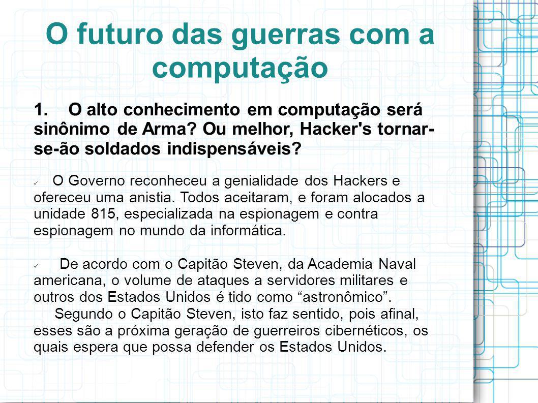 O futuro das guerras com a computação 1.O alto conhecimento em computação será sinônimo de Arma.