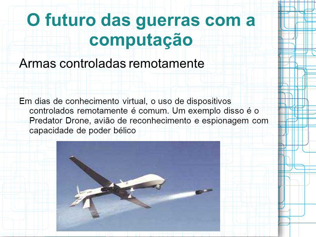 O futuro das guerras com a computação Armas controladas remotamente Em dias de conhecimento virtual, o uso de dispositivos controlados remotamente é comum.