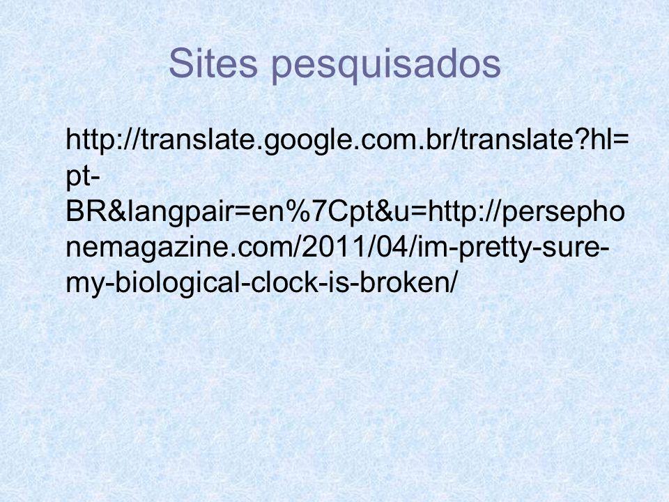 Sites pesquisados http://translate.google.com.br/translate?hl= pt- BR&langpair=en%7Cpt&u=http://persepho nemagazine.com/2011/04/im-pretty-sure- my-bio
