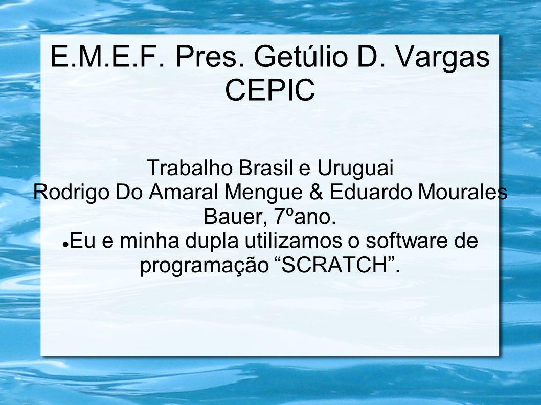 E.M.E.F. Pres. Getúlio D. Vargas CEPIC Trabalho Brasil e Uruguai Rodrigo Do Amaral Mengue & Eduardo Mourales Bauer, 7ºano. Eu e minha dupla utilizamos