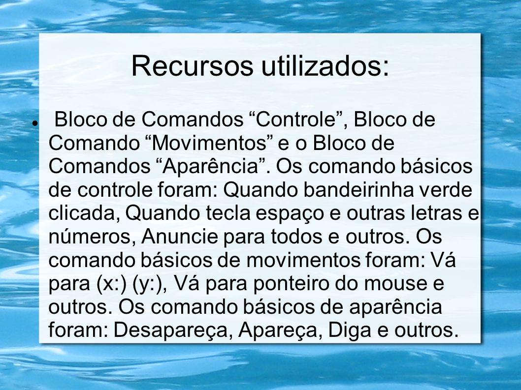 Recursos utilizados: Bloco de Comandos Controle, Bloco de Comando Movimentos e o Bloco de Comandos Aparência. Os comando básicos de controle foram: Qu