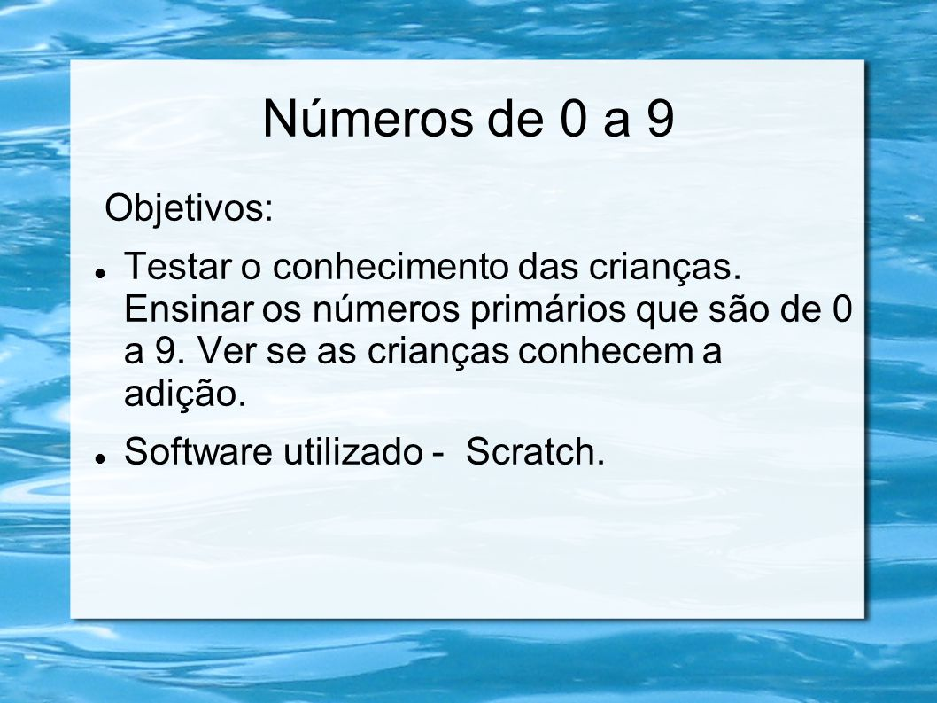 Números de 0 a 9 Objetivos: Testar o conhecimento das crianças. Ensinar os números primários que são de 0 a 9. Ver se as crianças conhecem a adição. S