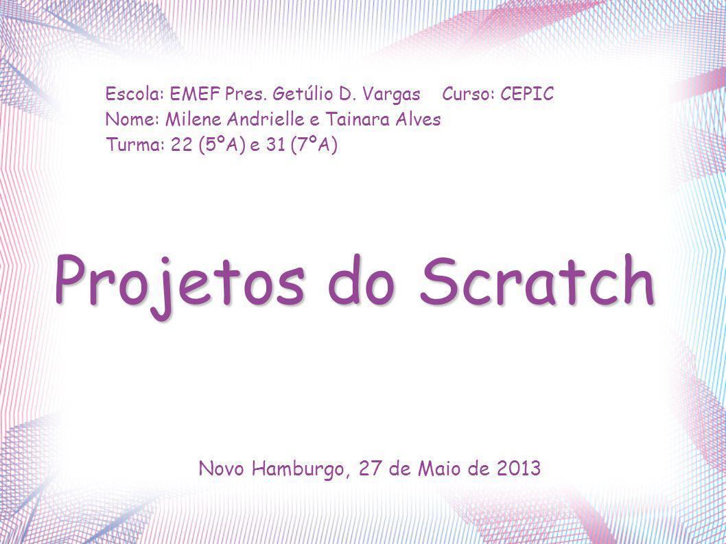 Novo Hamburgo, 27 de Maio de 2013 Escola: EMEF Pres. Getúlio D. Vargas Curso: CEPIC Nome: Milene Andrielle e Tainara Alves Turma: 22 (5ºA) e 31 (7ºA)