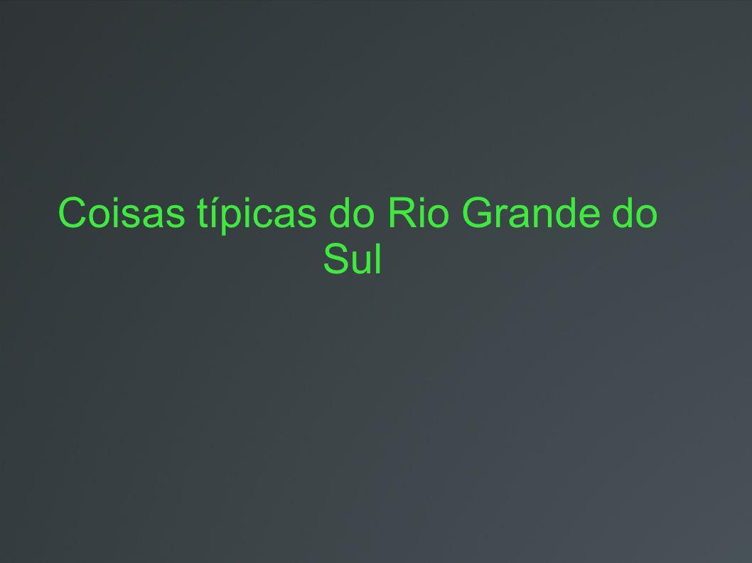 Coisas típicas do Rio Grande do Sul
