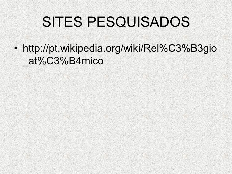 SITES PESQUISADOS http://pt.wikipedia.org/wiki/Rel%C3%B3gio _at%C3%B4mico