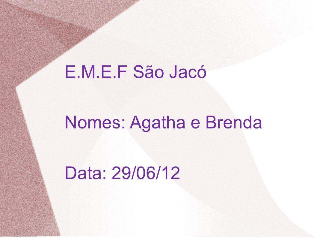 E.M.E.F São Jacó Nomes: Agatha e Brenda Data: 29/06/12