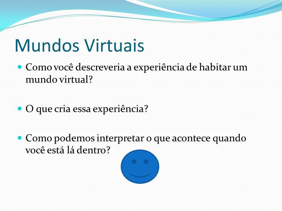 Mundos Virtuais Como você descreveria a experiência de habitar um mundo virtual.
