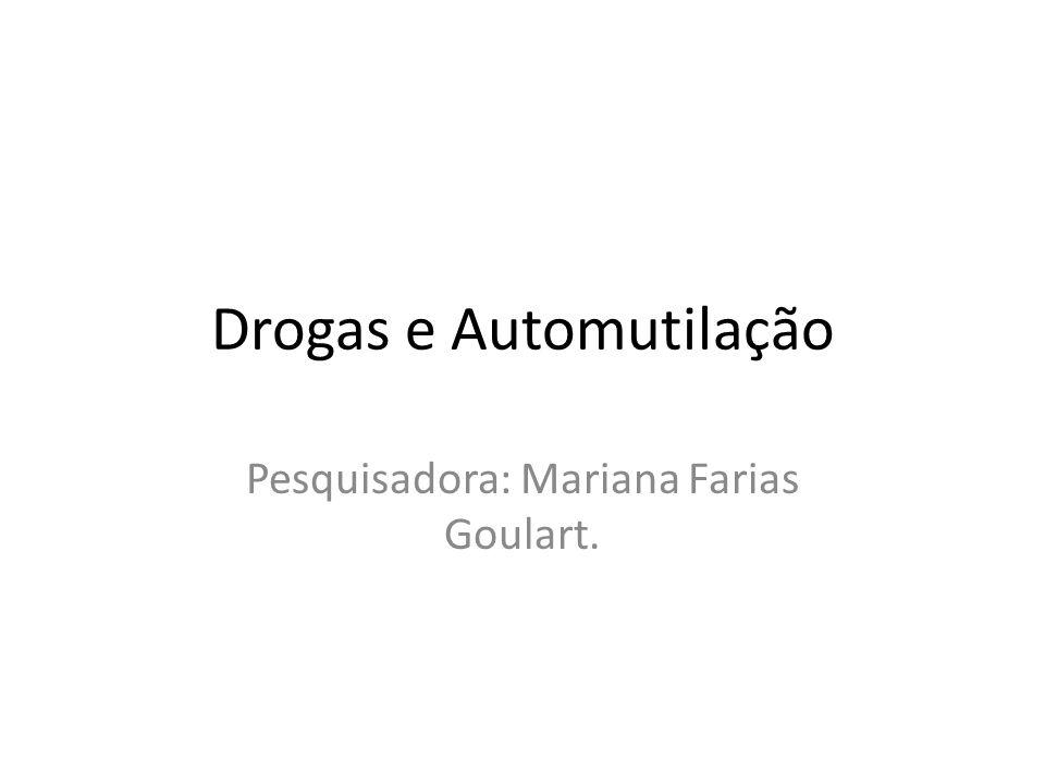 Drogas e Automutilação Pesquisadora: Mariana Farias Goulart.