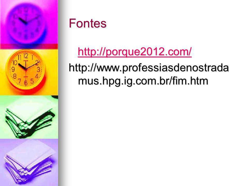 Fontes http://porque2012.com/ http://porque2012.com/http://porque2012.com/ http://www.professiasdenostrada mus.hpg.ig.com.br/fim.htm