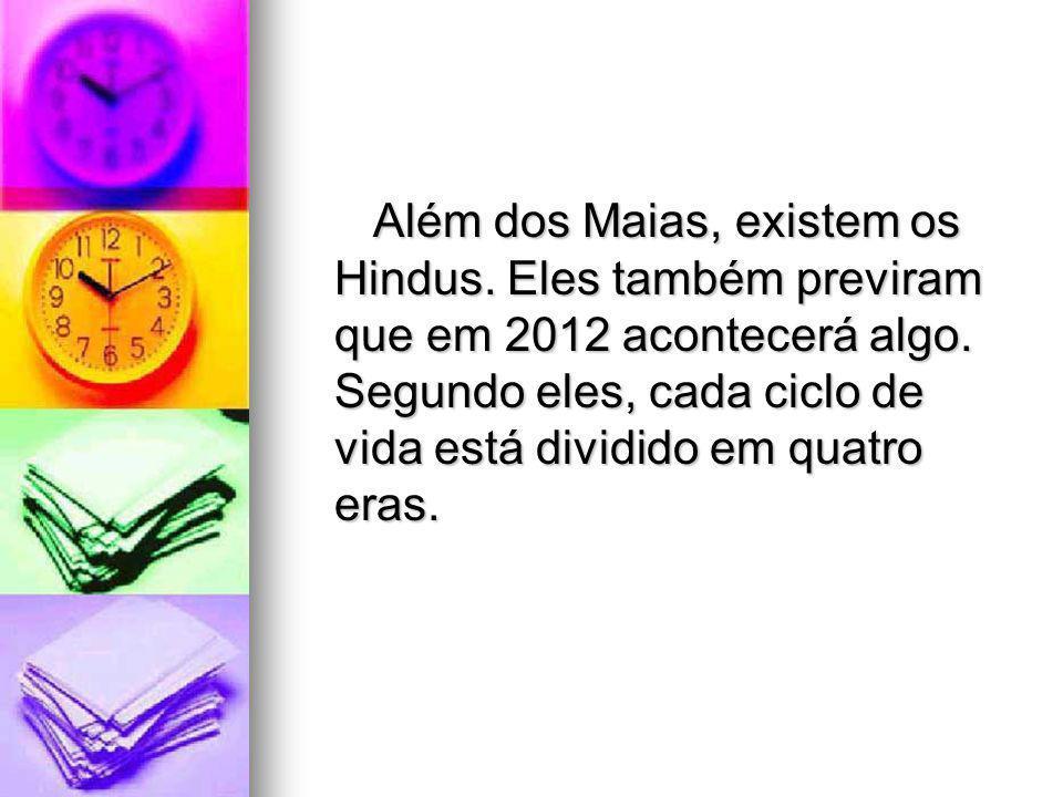 Além dos Maias, existem os Hindus.Eles também previram que em 2012 acontecerá algo.