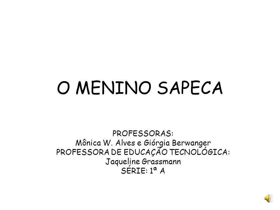 O MENINO SAPECA PROFESSORAS: Mônica W.