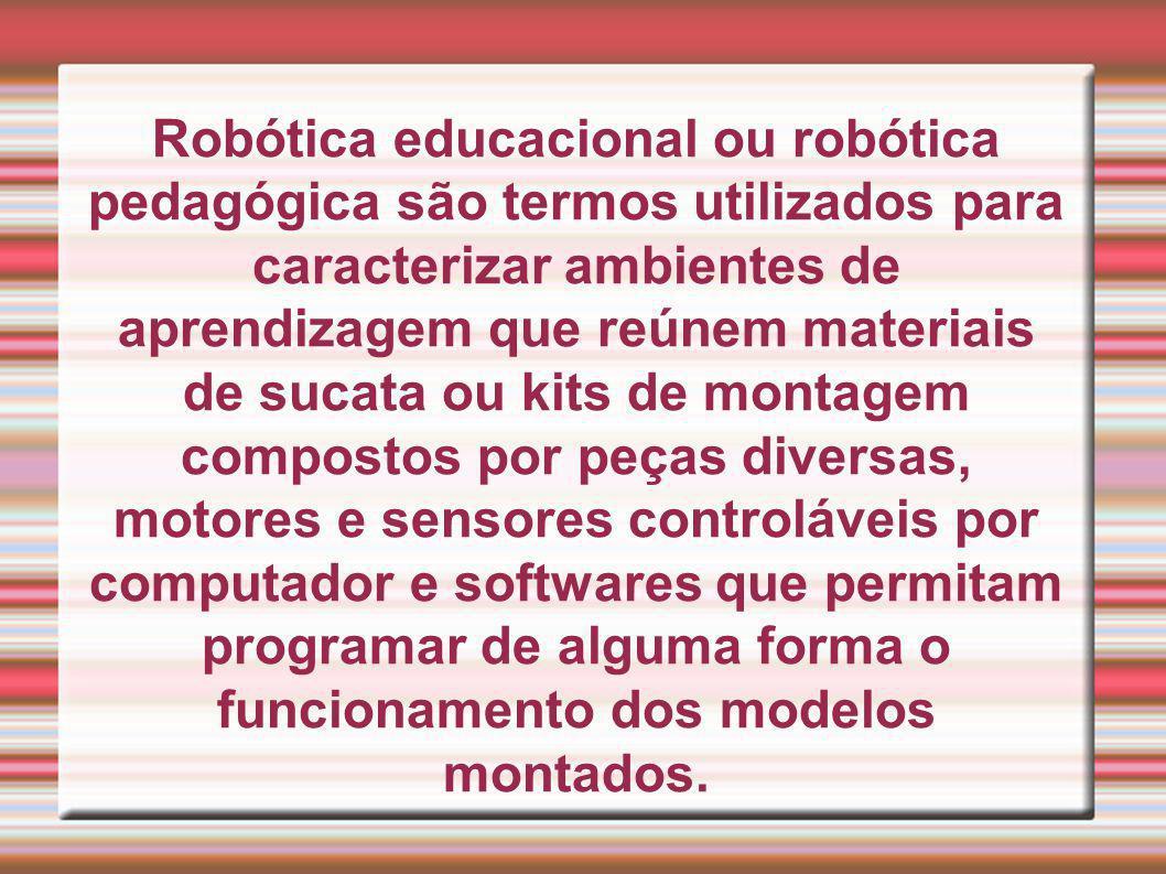 Robótica educacional ou robótica pedagógica são termos utilizados para caracterizar ambientes de aprendizagem que reúnem materiais de sucata ou kits de montagem compostos por peças diversas, motores e sensores controláveis por computador e softwares que permitam programar de alguma forma o funcionamento dos modelos montados.