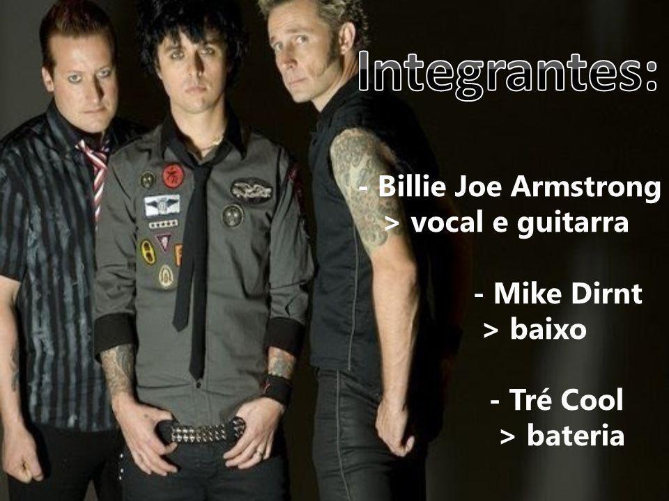 - Billie Joe Armstrong > vocal e guitarra - Mike Dirnt > baixo - Tré Cool > bateria