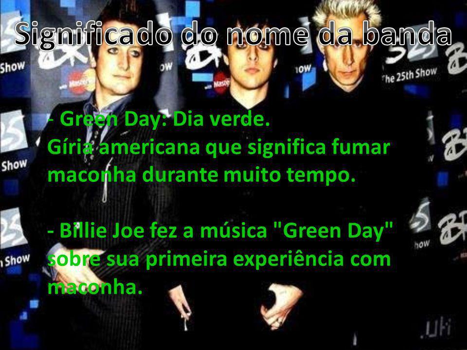 - Green Day: Dia verde. Gíria americana que significa fumar maconha durante muito tempo. - Billie Joe fez a música