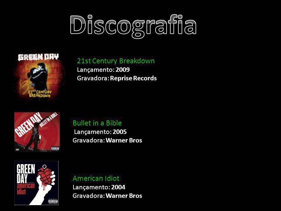 21st Century Breakdown Lançamento: 2009 Gravadora: Reprise Records Bullet in a Bible Lançamento: 2005 Gravadora: Warner Bros American Idiot Lançamento