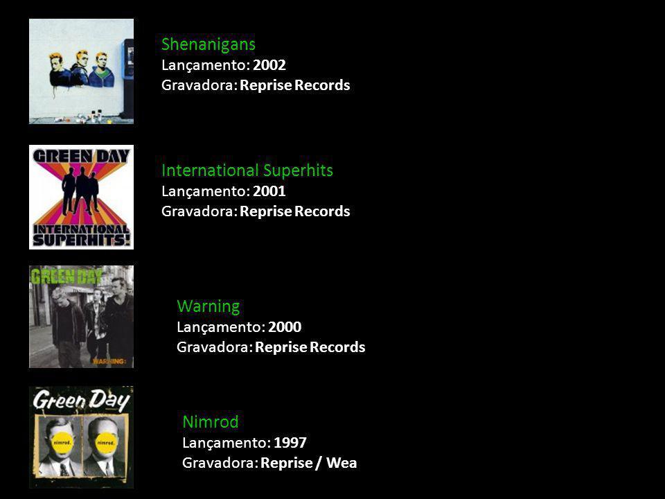 Shenanigans Lançamento: 2002 Gravadora: Reprise Records International Superhits Lançamento: 2001 Gravadora: Reprise Records Warning Lançamento: 2000 G