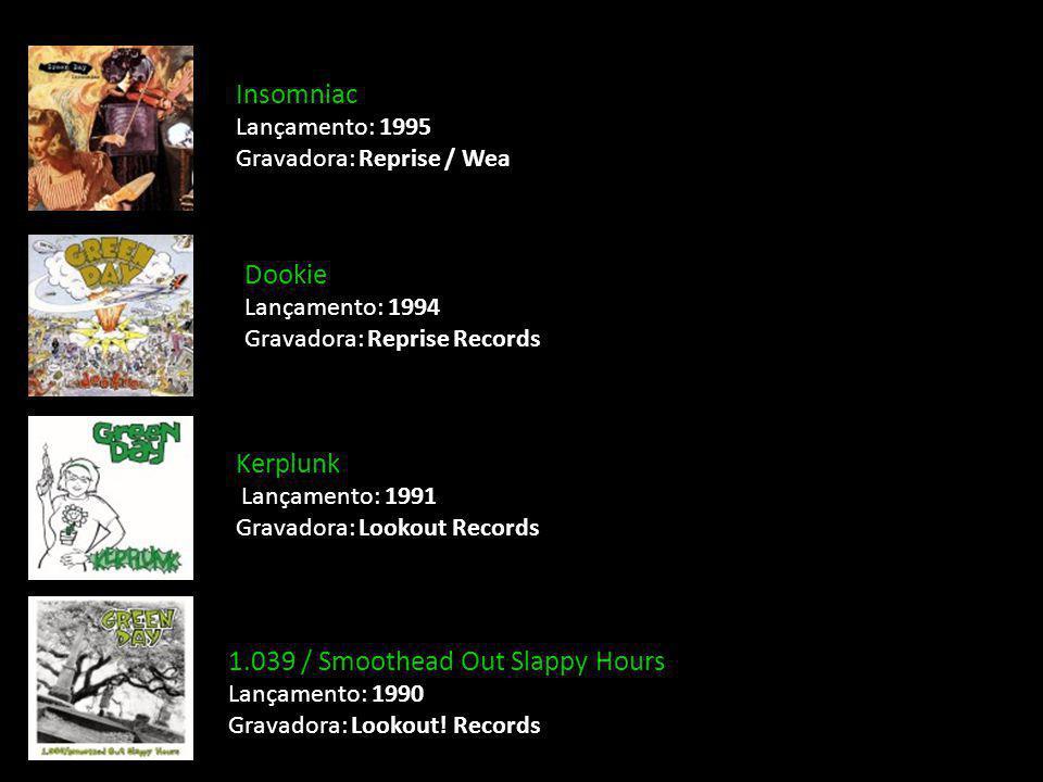 Kerplunk Lançamento: 1991 Gravadora: Lookout Records 1.039 / Smoothead Out Slappy Hours Lançamento: 1990 Gravadora: Lookout! Records Insomniac Lançame