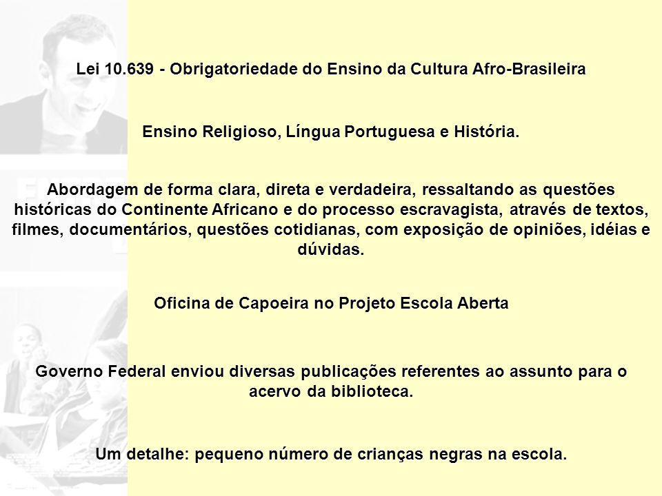 Lei 10.639 - Obrigatoriedade do Ensino da Cultura Afro-Brasileira Governo Federal enviou diversas publicações referentes ao assunto para o acervo da biblioteca.