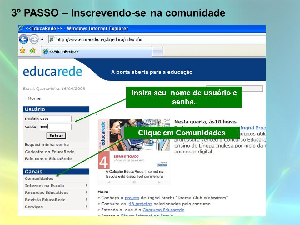 3º PASSO – Inscrevendo-se na comunidade Insira seu nome de usuário e senha. Clique em Comunidades