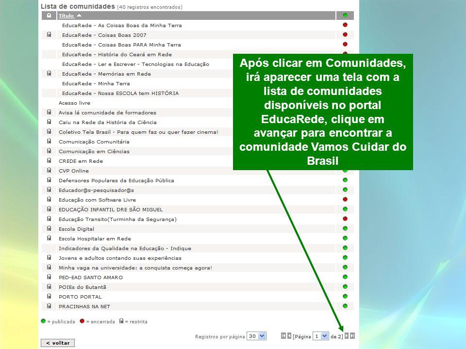 Após clicar em Comunidades, irá aparecer uma tela com a lista de comunidades disponíveis no portal EducaRede, clique em avançar para encontrar a comunidade Vamos Cuidar do Brasil
