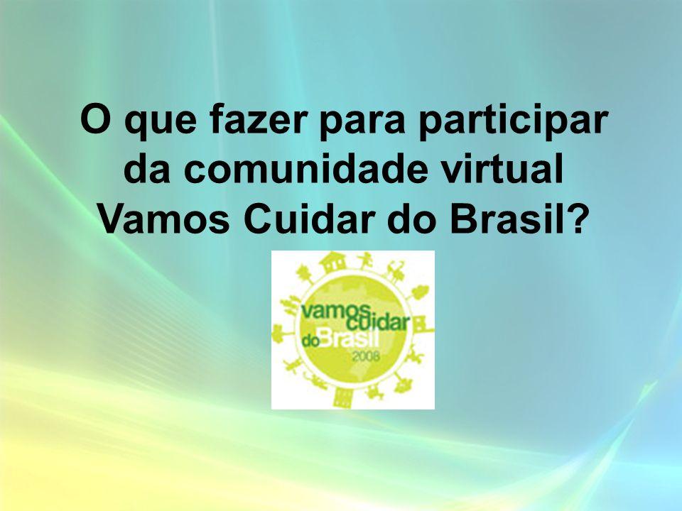 O que fazer para participar da comunidade virtual Vamos Cuidar do Brasil?