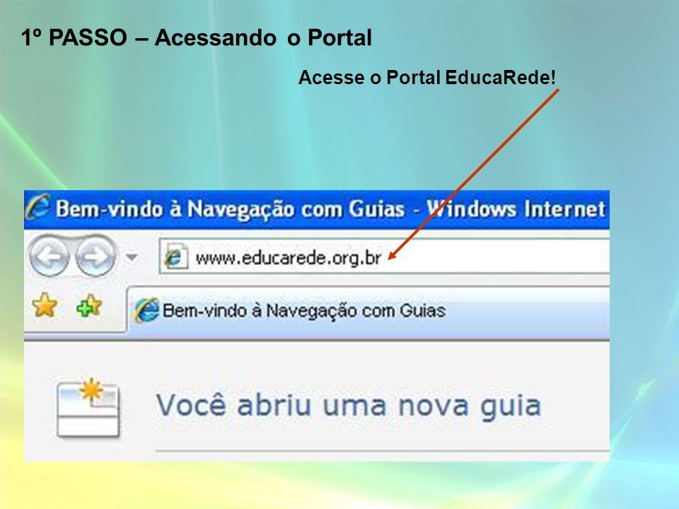 1º PASSO – Acessando o Portal Acesse o Portal EducaRede!