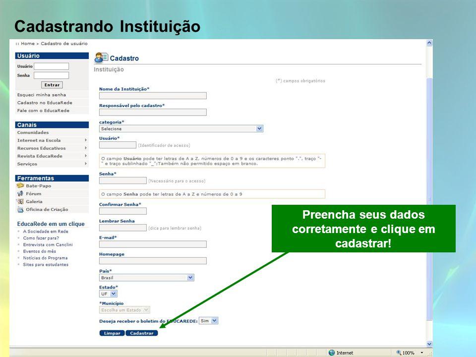 Cadastrando Instituição Preencha seus dados corretamente e clique em cadastrar!