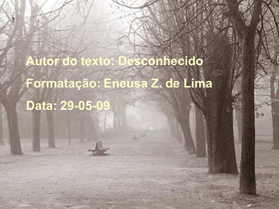 Autor do texto: Desconhecido Formatação: Eneusa Z. de Lima Data: 29-05-09