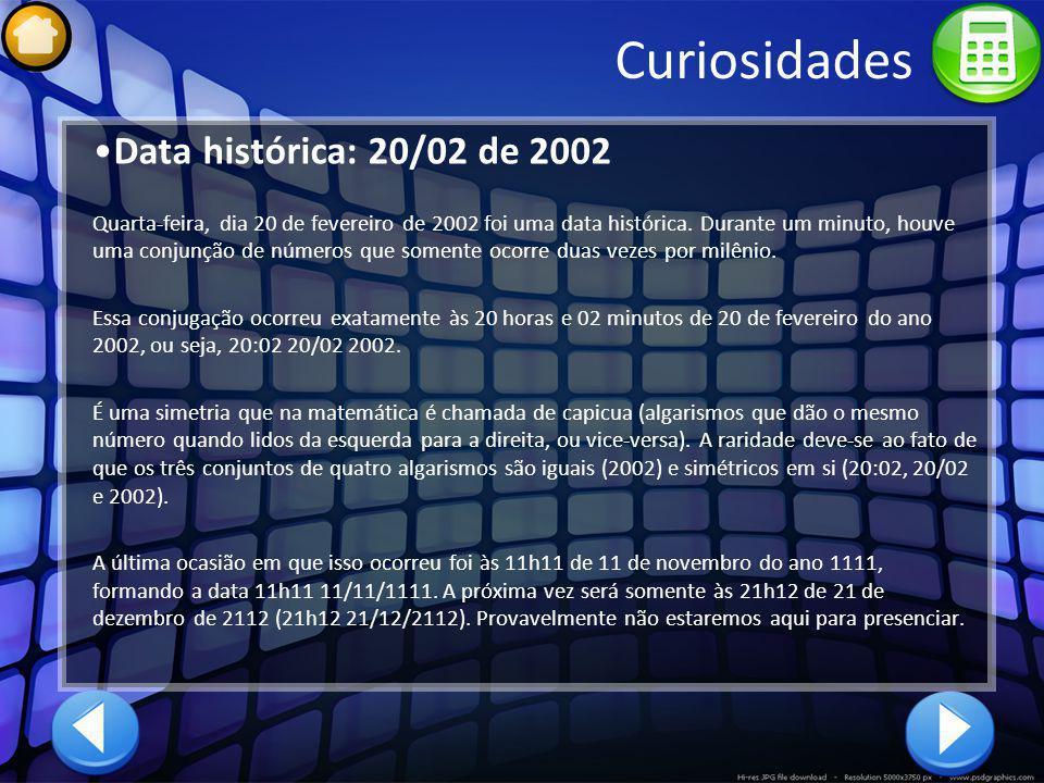 Curiosidades Data histórica: 20/02 de 2002 Quarta-feira, dia 20 de fevereiro de 2002 foi uma data histórica. Durante um minuto, houve uma conjunção de