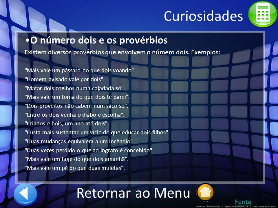Curiosidades O número dois e os provérbios Existem diversos provérbios que envolvem o número dois. Exemplos: