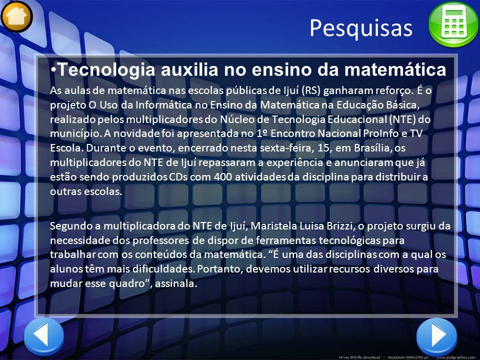 Pesquisas Tecnologia auxilia no ensino da matemática As aulas de matemática nas escolas públicas de Ijuí (RS) ganharam reforço. É o projeto O Uso da I