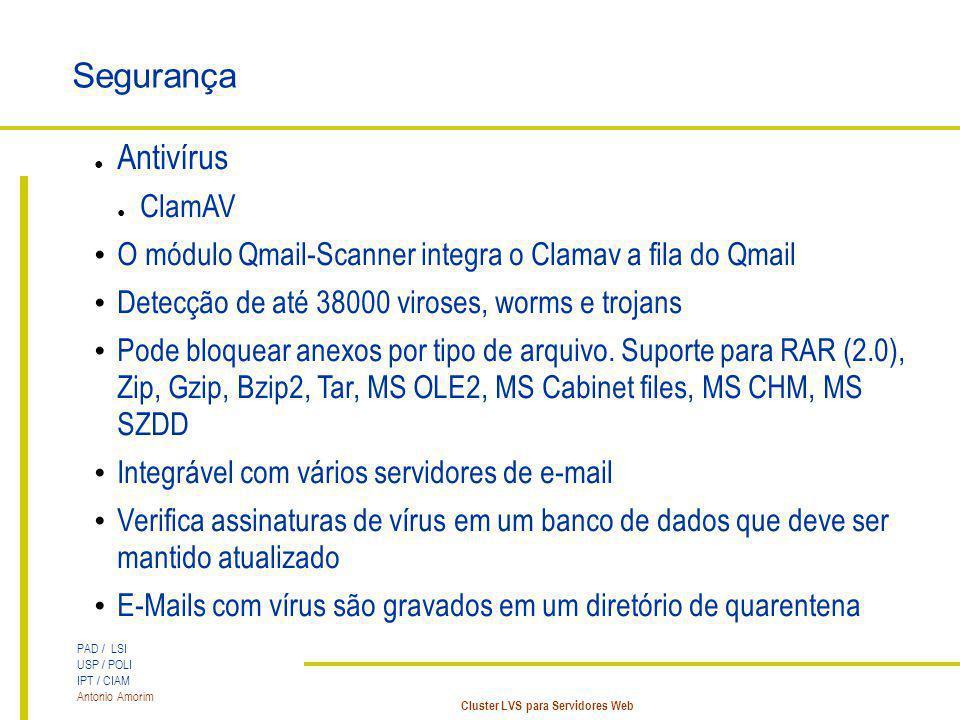 PAD / LSI USP / POLI IPT / CIAM Antonio Amorim Cluster LVS para Servidores Web Segurança Antivírus ClamAV O módulo Qmail-Scanner integra o Clamav a fi