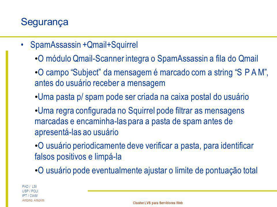 PAD / LSI USP / POLI IPT / CIAM Antonio Amorim Cluster LVS para Servidores Web Segurança SpamAssassin +Qmail+Squirrel O módulo Qmail-Scanner integra o