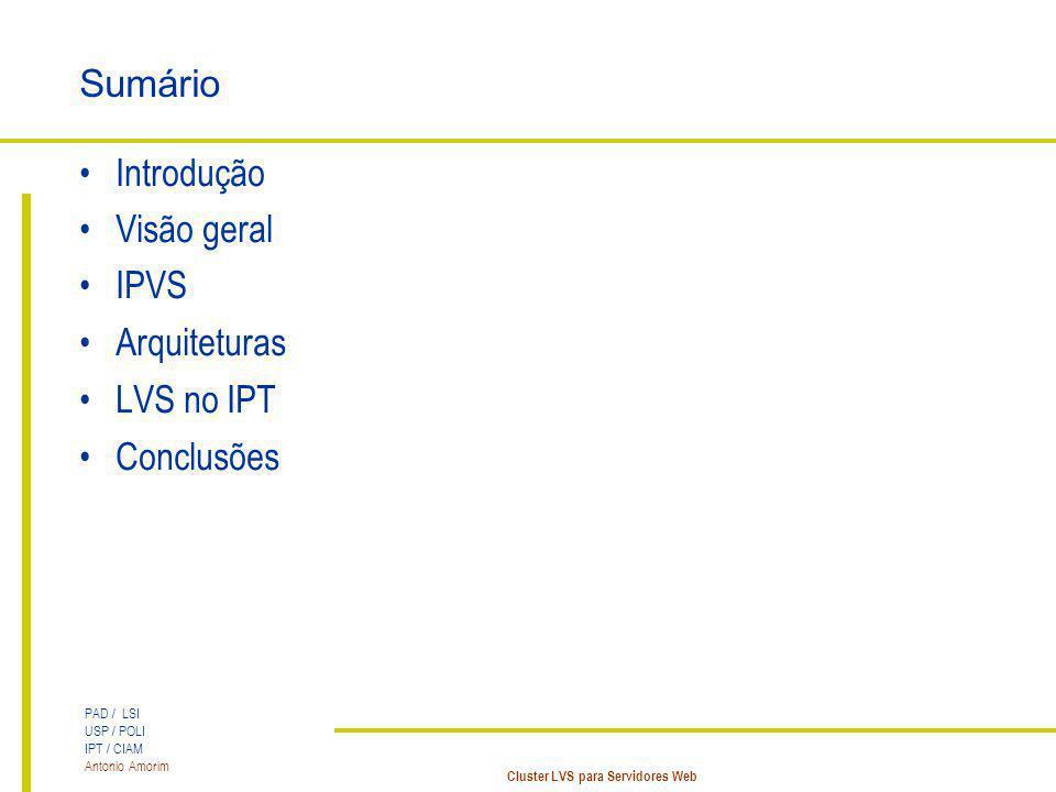 PAD / LSI USP / POLI IPT / CIAM Antonio Amorim Cluster LVS para Servidores Web Sumário Introdução Visão geral IPVS Arquiteturas LVS no IPT Conclusões
