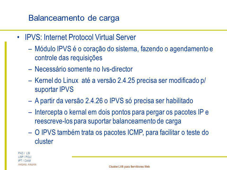 PAD / LSI USP / POLI IPT / CIAM Antonio Amorim Cluster LVS para Servidores Web Balanceamento de carga IPVS: Internet Protocol Virtual Server –Módulo I
