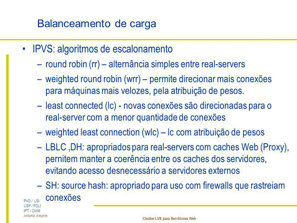 PAD / LSI USP / POLI IPT / CIAM Antonio Amorim Cluster LVS para Servidores Web Balanceamento de carga IPVS: algoritmos de escalonamento –round robin (