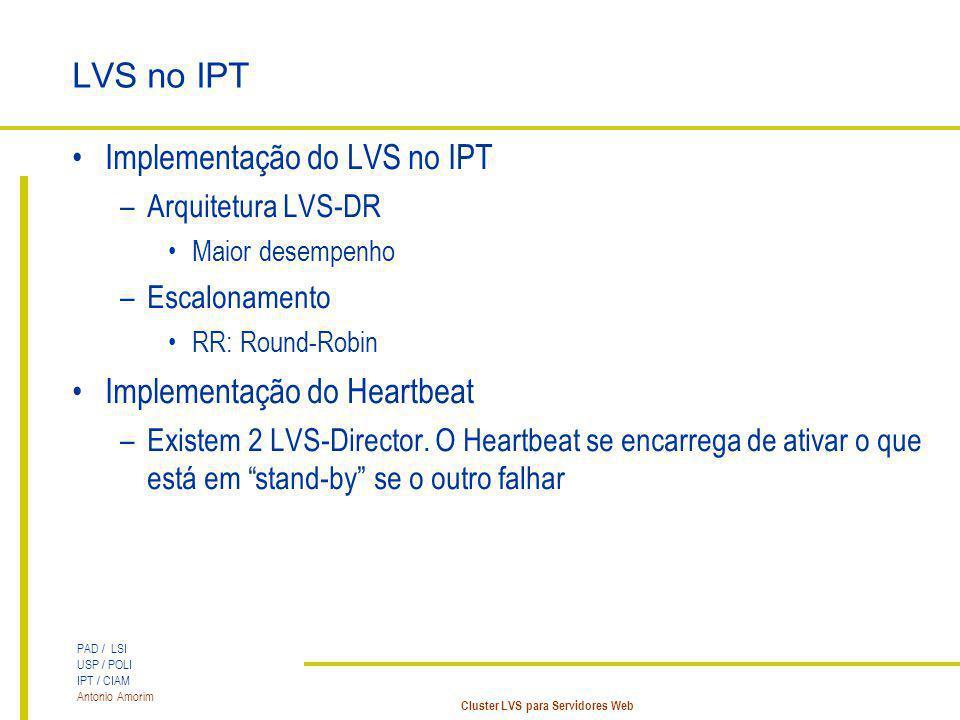 PAD / LSI USP / POLI IPT / CIAM Antonio Amorim Cluster LVS para Servidores Web LVS no IPT Implementação do LVS no IPT –Arquitetura LVS-DR Maior desemp