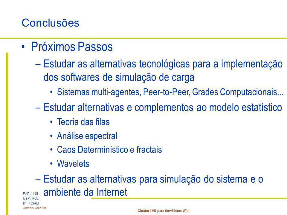 PAD / LSI USP / POLI IPT / CIAM Antonio Amorim Cluster LVS para Servidores Web Conclusões Próximos Passos –Estudar as alternativas tecnológicas para a