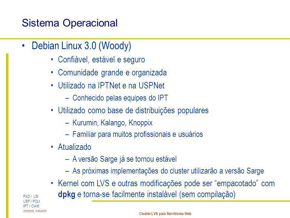 PAD / LSI USP / POLI IPT / CIAM Antonio Amorim Cluster LVS para Servidores Web Sistema Operacional Debian Linux 3.0 (Woody) Confiável, estável e segur