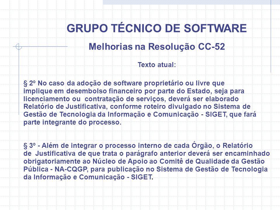 GRUPO TÉCNICO DE SOFTWARE Melhorias na Resolução CC-52 Texto atual: § 2º No caso da adoção de software proprietário ou livre que implique em desembols