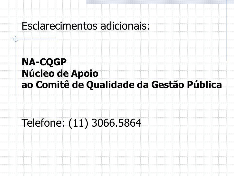 Esclarecimentos adicionais: NA-CQGP Núcleo de Apoio ao Comitê de Qualidade da Gestão Pública Telefone: (11) 3066.5864