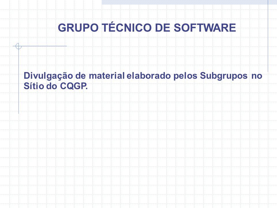 GRUPO TÉCNICO DE SOFTWARE Divulgação de material elaborado pelos Subgrupos no Sítio do CQGP.