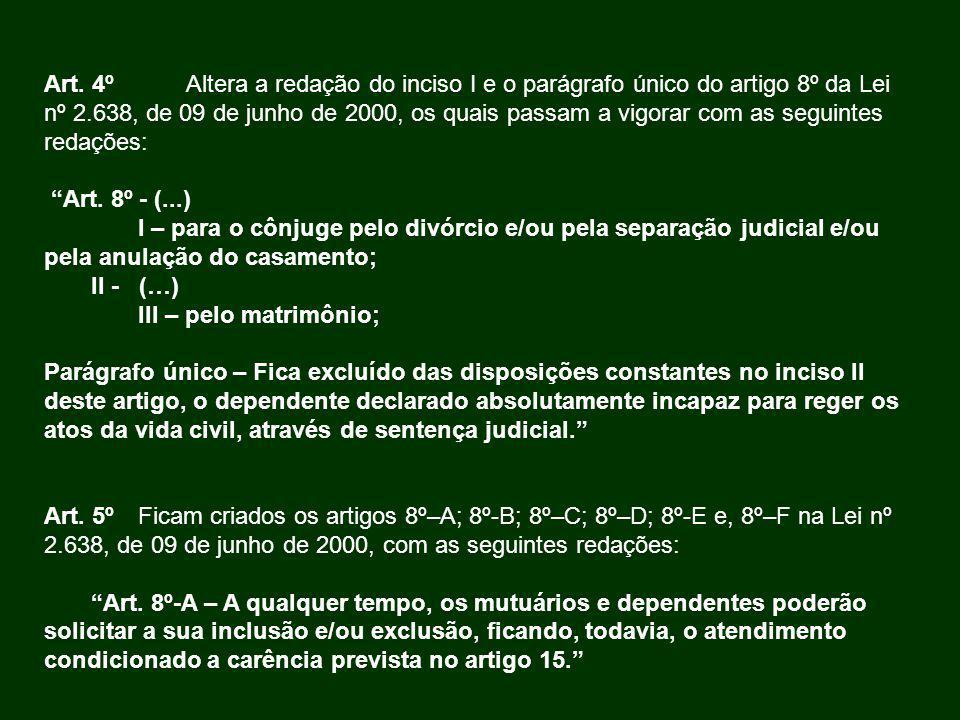 Art. 4ºAltera a redação do inciso I e o parágrafo único do artigo 8º da Lei nº 2.638, de 09 de junho de 2000, os quais passam a vigorar com as seguint