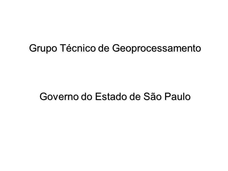 Grupo Técnico de Geoprocessamento Governo do Estado de São Paulo