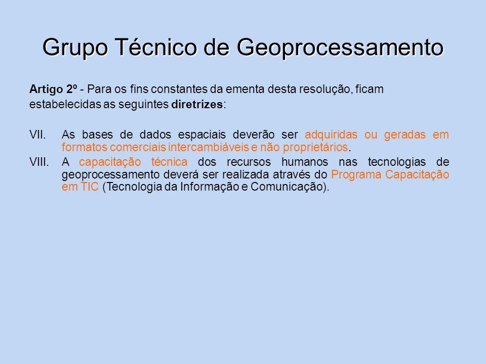Grupo Técnico de Geoprocessamento Artigo 2º - Para os fins constantes da ementa desta resolução, ficam estabelecidas as seguintes diretrizes: VII.As b