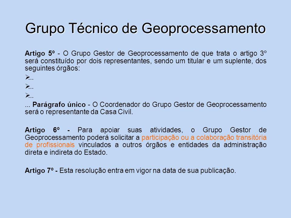 Grupo Técnico de Geoprocessamento Artigo 5º - O Grupo Gestor de Geoprocessamento de que trata o artigo 3º será constituído por dois representantes, se
