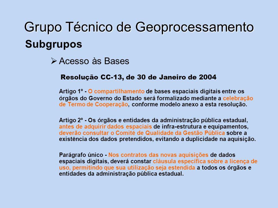 Grupo Técnico de Geoprocessamento Subgrupos Acesso às Bases Resolução CC-13, de 30 de Janeiro de 2004 Artigo 1º - O compartilhamento de bases espaciai