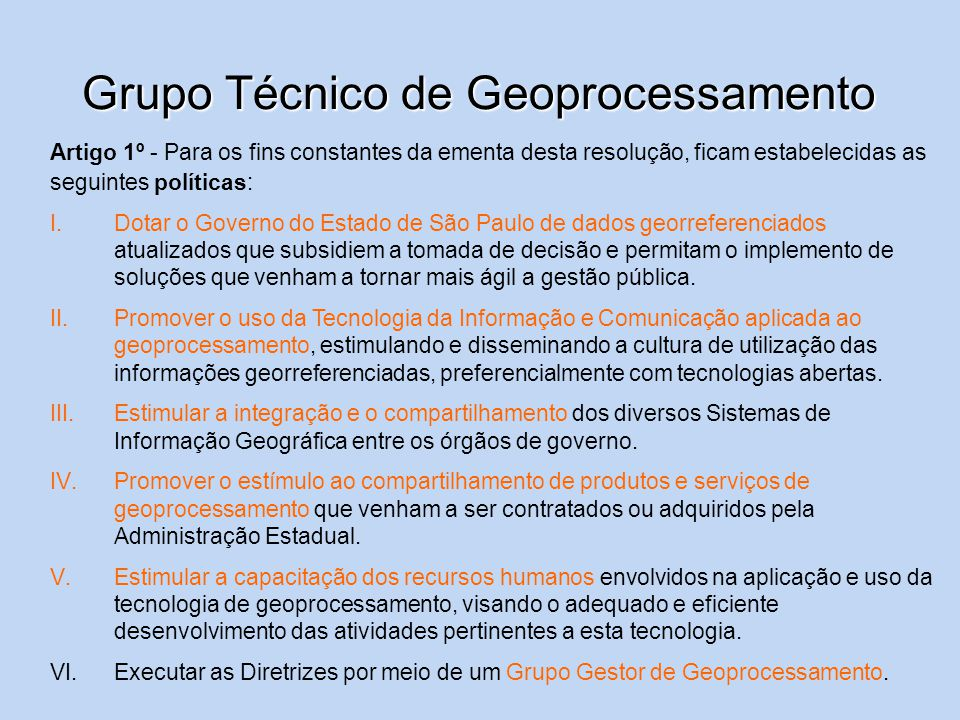 Grupo Técnico de Geoprocessamento Artigo 1º - Para os fins constantes da ementa desta resolução, ficam estabelecidas as seguintes políticas: I.Dotar o