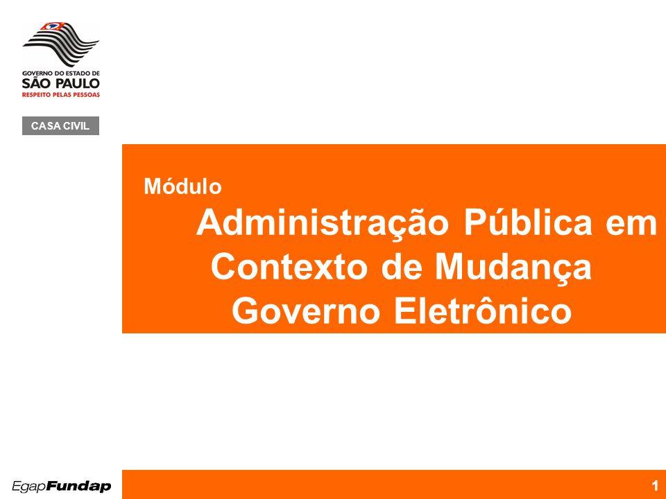 Programa de Desenvolvimento Gerencial 1 Módulo Administração Pública em Contexto de Mudança Governo Eletrônico CASA CIVIL