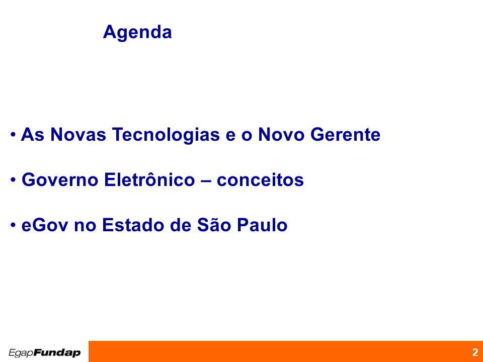 Programa de Desenvolvimento Gerencial 2 As Novas Tecnologias e o Novo Gerente Governo Eletrônico – conceitos eGov no Estado de São Paulo Agenda